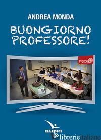 BUONGIORNO PROFESSORE! - MONDA ANDREA