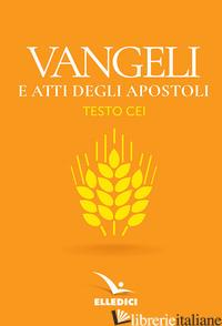 VANGELI E ATTI DEGLI APOSTOLI. NUOVO TESTO CEI - AA.VV.