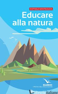 EDUCARE ALLA NATURA - MANTEGAZZA RAFFAELE