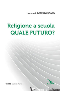 RELIGIONE A SCUOLA. QUALE FUTURO? - ROMIO R. (CUR.)