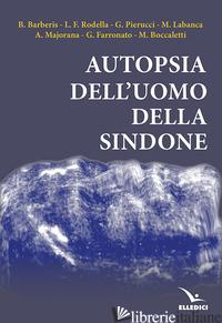 AUTOPSIA DELL'UOMO DELLA SINDONE - BARBERIS B. RODELLA L.F. PIERUCCI G. LABANCA M.