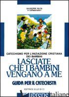 LASCIATE CHE I BAMBINI VENGANO A ME. CATECHISMO PER L'INIZIAZIONE CRISTIANA. GUI - RUTA GIUSEPPE