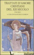 TRATTATI D'AMORE CRISTIANI DEL XII SECOLO. TESTO LATINO A FRONTE. VOL. 1 - ZAMBON F. (CUR.)