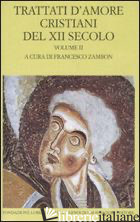 TRATTATI D'AMORE CRISTIANI DEL XII SECOLO. TESTO LATINO A FRONTE. VOL. 2 - ZAMBON F. (CUR.)