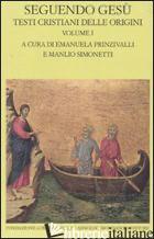 SEGUENDO GESU'. TESTI CRISTIANI DELLE ORIGINI. VOL. 1 - PRINZIVALLI E. (CUR.); SIMONETTI M. (CUR.)