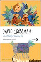 MILIONE DI ANNI FA (UN) - GROSSMAN DAVID