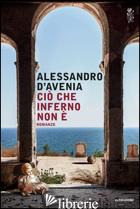CIO' CHE INFERNO NON E' - D'AVENIA ALESSANDRO