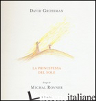 PRINCIPESSA DEL SOLE. EDIZ. ILLUSTRATA (LA) - GROSSMAN DAVID