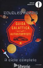 GUIDA GALATTICA PER GLI AUTOSTOPPISTI. IL CICLO COMPLETO - ADAMS DOUGLAS