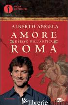 AMORE E SESSO NELL'ANTICA ROMA - ANGELA ALBERTO