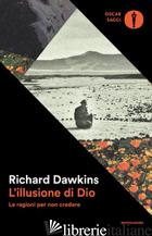 ILLUSIONE DI DIO. LE RAGIONI PER NON CREDERE (L') - DAWKINS RICHARD