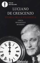 STORIA DELLA FILOSOFIA GRECA, MEDIOEVALE, MODERNA - DE CRESCENZO LUCIANO