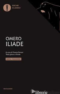 ILIADE. TESTO GRECO A FRONTE - OMERO; FERRARI F. (CUR.)