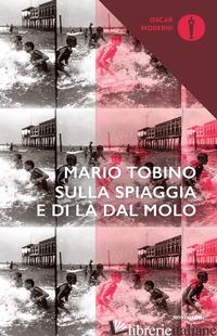 SULLA SPIAGGIA E DI LA' DAL MOLO - TOBINO MARIO