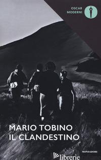 CLANDESTINO (IL) - TOBINO MARIO; ITALIA P. (CUR.)