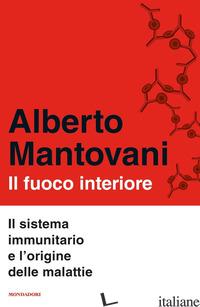 FUOCO INTERIORE. IL SISTEMA IMMUNITARIO E L'ORIGINE DELLE MALATTIE (IL) - MANTOVANI ALBERTO