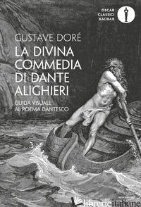 DIVINA COMMEDIA DI DANTE ALIGHIERI. GUIDA VISUALE AL POEMA DANTESCO. EDIZ. ILLUS - DORE' GUSTAVE; BALDASSARI G. (CUR.)