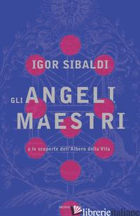ANGELI MAESTRI E LE SCOPERTE DELL'ALBERO DELLA VITA (GLI) - SIBALDI IGOR