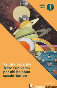 TUTTO L'UNIVERSO PER CHI HA POCO SPAZIO-TEMPO - SAVAGLIO SANDRA