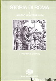 STORIA DI ROMA. VOL. 2/2: L'IMPERO MEDITERRANEO. I PRINCIPI E IL MONDO - CLEMENTE G. (CUR.); COARELLI F. (CUR.); GABBA E. (CUR.)