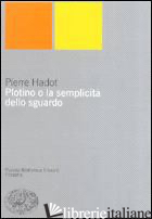 PLOTINO O LA SEMPLICITA' DELLO SGUARDO - HADOT PIERRE