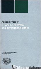 CONCILIO DI TRENTO: UNA INTRODUZIONE STORICA (IL) - PROSPERI ADRIANO