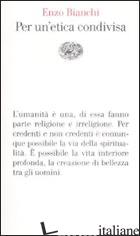 PER UN'ETICA CONDIVISA - BIANCHI ENZO