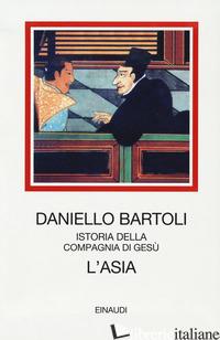 ASIA. ISTORIA DELLA COMPAGNIA DI GESU' (L') - BARTOLI DANIELLO; GRASSI U. (CUR.); FREI E. (CUR.)