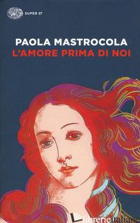 AMORE PRIMA DI NOI (L') - MASTROCOLA PAOLA