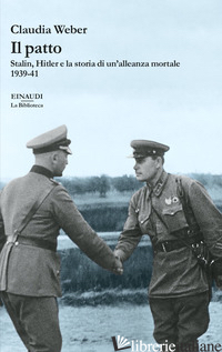 PATTO. STALIN, HITLER E LA STORIA DI UN'ALLEANZA MORTALE 1939-41 (IL) - WEBER CLAUDIA