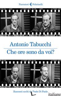 CHE ORE SONO DA VOI? RACCONTI SCELTI DA PAOLO DI PAOLO - TABUCCHI ANTONIO