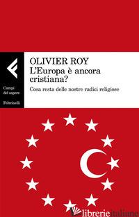 EUROPA E' ANCORA CRISTIANA? COSA RESTA DELLE NOSTRE RADICI RELIGIOSE (L') - ROY OLIVIER