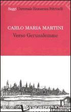 VERSO GERUSALEMME - MARTINI CARLO MARIA