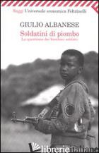 SOLDATINI DI PIOMBO. LA QUESTIONE DEI BAMBINI SOLDATO - ALBANESE GIULIO
