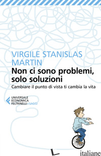 NON CI SONO PROBLEMI, SOLO SOLUZIONI. CAMBIARE IL PUNTO DI VISTA TI CAMBIA LA VI - MARTIN VIRGILE STANISLAS
