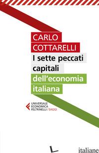 SETTE PECCATI CAPITALI DELL'ECONOMIA ITALIANA (I) - COTTARELLI CARLO