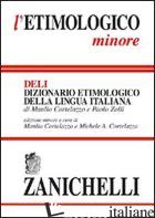 ETIMOLOGICO MINORE. DIZIONARIO ETIMOLOGICO DELLA LINGUA ITALIANA (L') - CORTELAZZO MANLIO; ZOLLI PAOLO; CORTELAZZO M. A. (CUR.)
