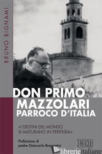 DON PRIMO MAZZOLARI, PARROCO D'ITALIA. «I DESTINI DEL MONDO SI MATURANO IN PERIF - BIGNAMI BRUNO