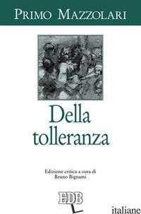 DELLA TOLLERANZA - MAZZOLARI PRIMO; BIGNAMI B. (CUR.)
