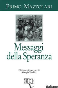 MESSAGGI DELLA SPERANZA - MAZZOLARI PRIMO; VECCHIO G. (CUR.)