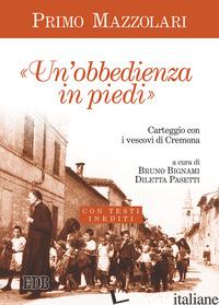 «OBBEDIENZA IN PIEDI». CARTEGGIO CON I VESCOVI DI CREMONA. CON TESTI INEDITI (UN - MAZZOLARI PRIMO; BIGNAMI B. (CUR.); PASETTI D. (CUR.)