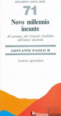 NOVO MILLENNIO INEUNTE. AL TERMINE DEL GRANDE GIUBILEO DELL'ANNO DUEMILA. LETTER - GIOVANNI PAOLO II