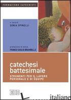 CATECHESI BATTESIMALE. STRUMENTI PER IL LAVORO PERSONALE E DI EQUIPE - SPINELLI S. (CUR.)