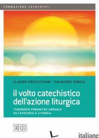 VOLTO CATECHISTICO DELL'AZIONE LITURGICA. ITINERARIO FORMATIVO ANNUALE SU CATECH - PROCICCHIANI CLAUDIO; SORECA SALVATORE