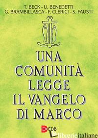 COMUNITA' LEGGE IL VANGELO DI MARCO (UNA) - BECK TOMASO; BENEDETTI UGOLINO; BRAMBILLASCA GAETANO; CLERICI FILIPPO; FAUSTI SI