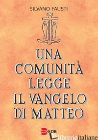 COMUNITA' LEGGE IL VANGELO DI MATTEO (UNA) - FAUSTI SILVANO