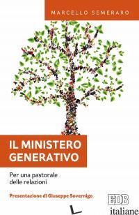 MINISTERO GENERATIVO. PER UNA PASTORALE DELLE RELAZIONI (IL) - SEMERARO MARCELLO