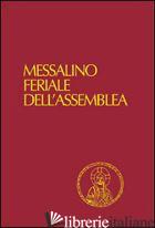 MESSALINO FERIALE DELL'ASSEMBLEA. TESTI UFFICIALI COMPLETI CON BREVE COMMENTO AL - AA.VV.