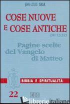 COSE NUOVE E COSE ANTICHE (MT 13,52). PAGINE SCELTE DEL VANGELO DI MATTEO - SKA JEAN-LOUIS