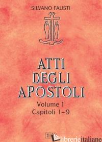 ATTI DEGLI APOSTOLI. VOL. 1: CAPITOLI 1-9 - FAUSTI SILVANO